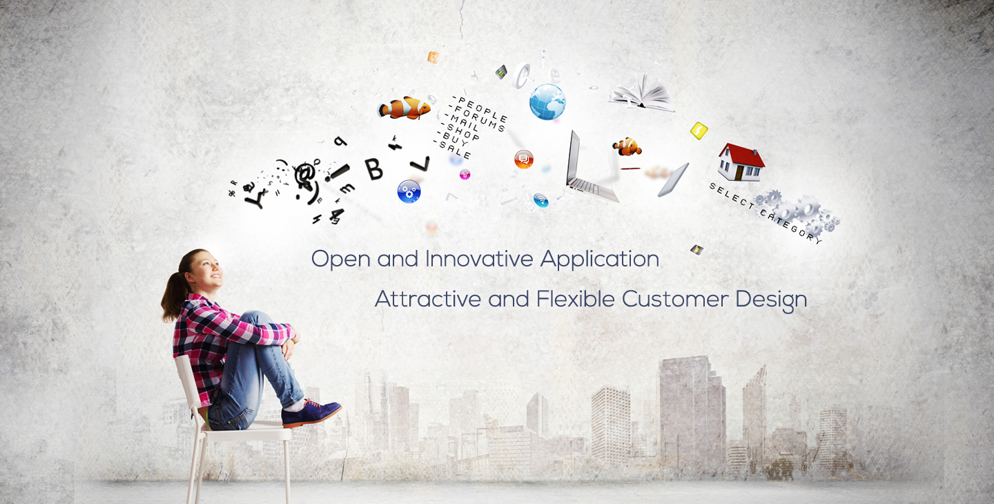 Open and Innovative Application Attractive and Flexible Customer Design